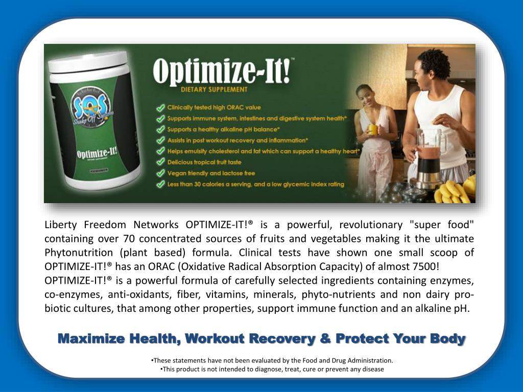 """Liberty Freedom Networks OPTIMIZE-IT!® is a powerful, revolutionary """"super food"""" containing over 70 concentrated sources of fruits and vegetables making it the ultimate Phytonutrition (plant based) formula. Clinical tests have shown one small scoop of OPTIMIZE-IT!® has an ORAC (Oxidative Radical Absorption Capacity) of almost 7500!"""