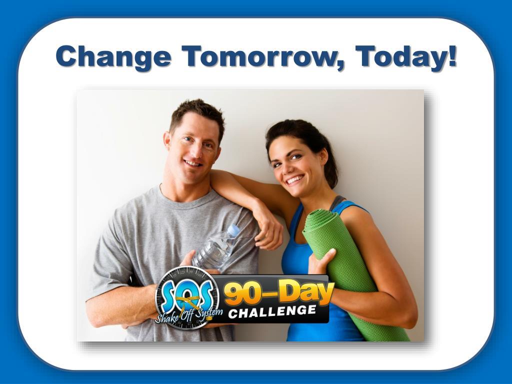 Change Tomorrow, Today!