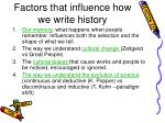 factors that influence how we write history