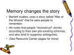 memory changes the story