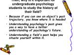 then why is it important for undergraduate psychology students to study the history of their field