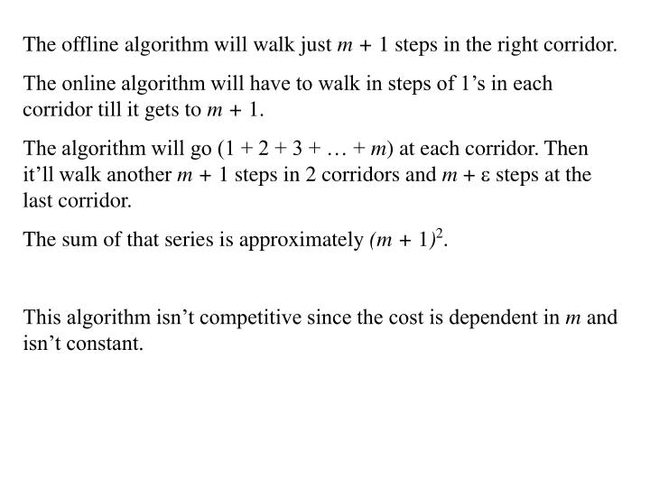 The offline algorithm will walk just