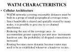 watm characteristics
