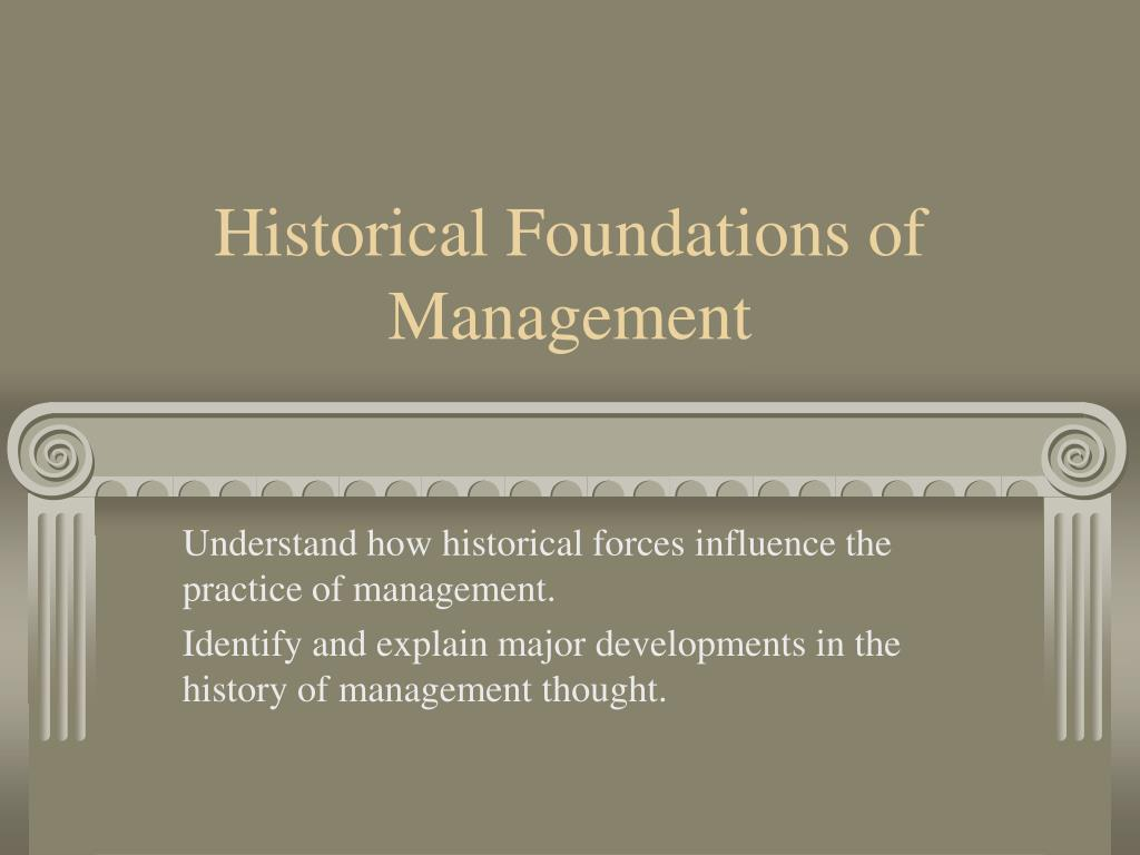 Ppt historical foundations of management powerpoint presentation.