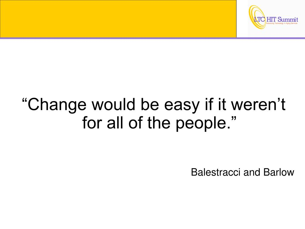 """""""Change would be easy if it weren't for all of the people."""""""