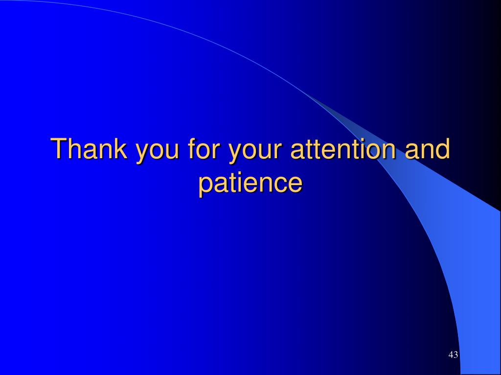 Thank you for your attention and patience