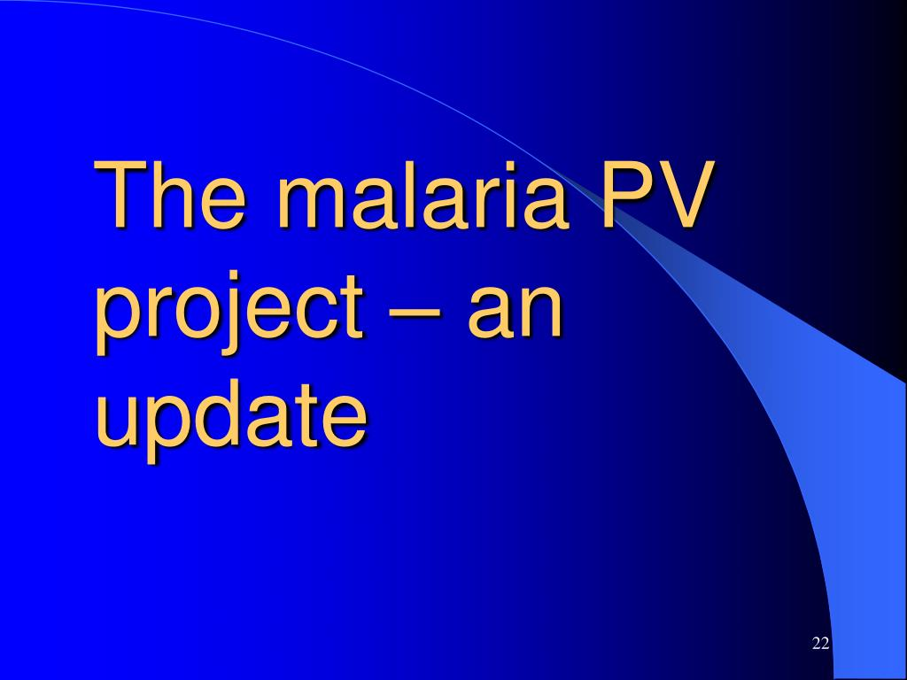The malaria PV project – an update