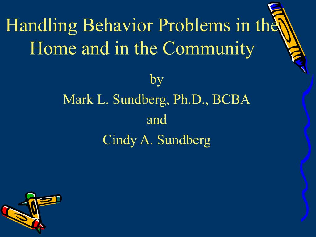 handling behavior problems in the home and in the community l.
