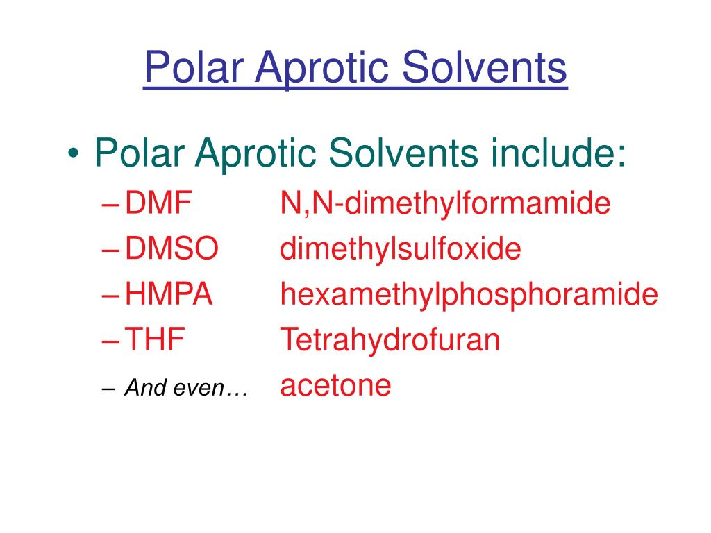 Polar Aprotic Solvents include: