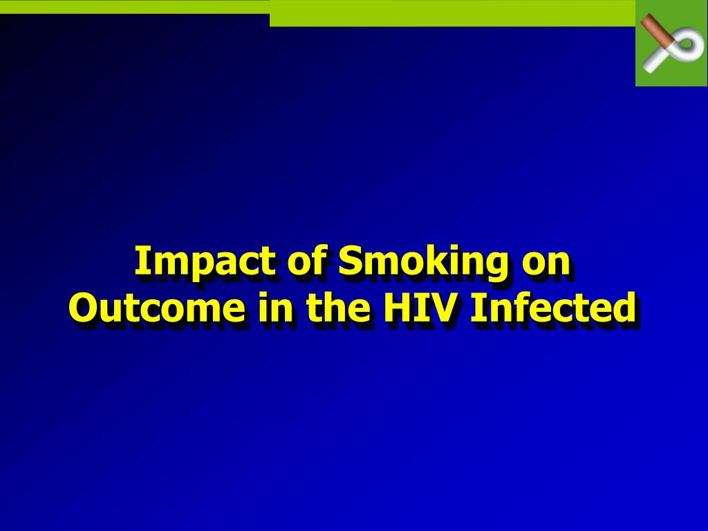 Impact of Smoking on Outcome in the HIV Infected