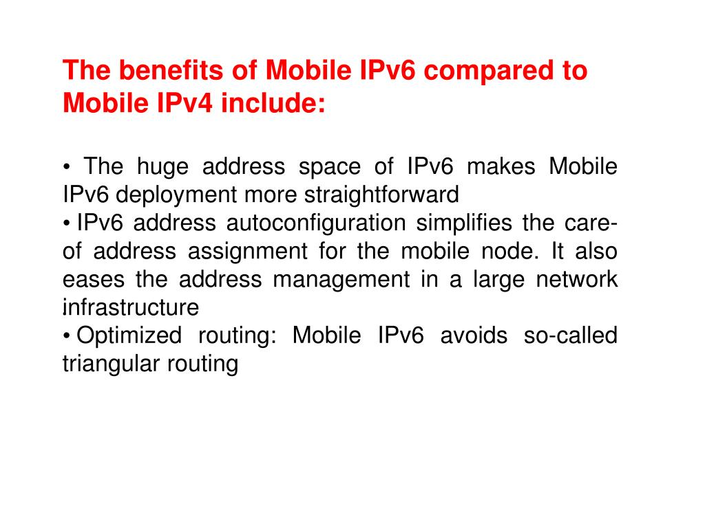 The benefits of Mobile IPv6 compared to Mobile IPv4 include: