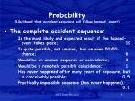 probability likelihood that accident sequence will follow hazard event