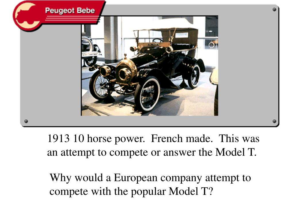 1913 10 horse power.  French made.  This was an attempt to compete or answer the Model T.