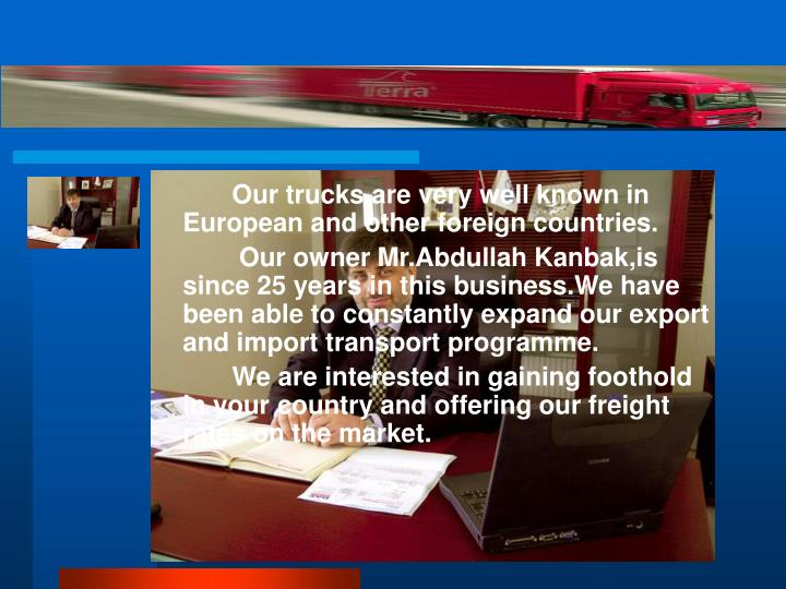 Our trucks are very well known in European and other foreign countries.