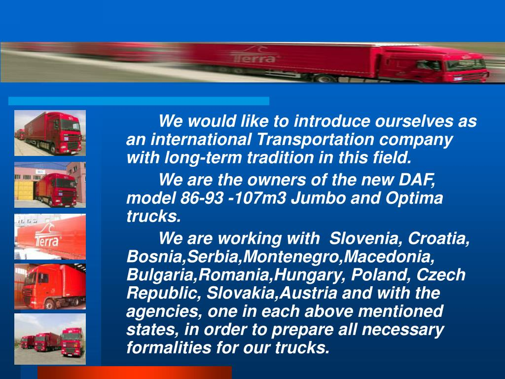 We would like to introduce ourselves as an international Transportation company with long-term tradition in this field.