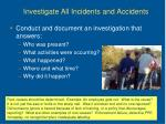 investigate all incidents and accidents