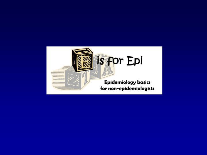 Is for Epi