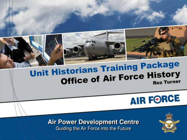 Unit historians training package office of air force history roz turner
