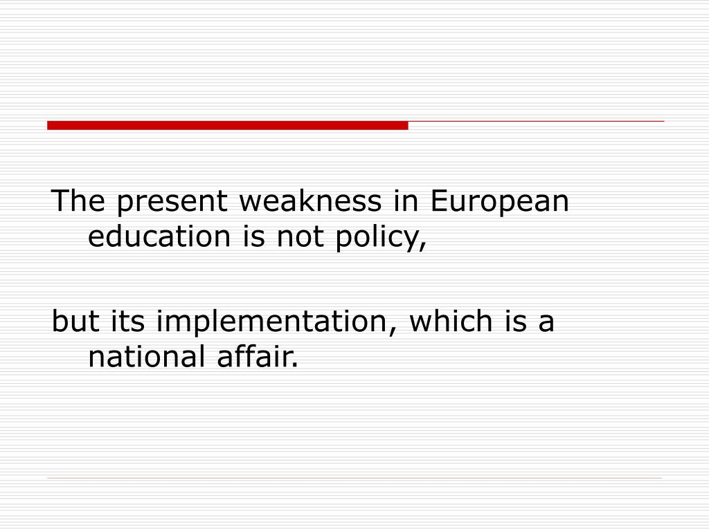 The present weakness in European education is not policy,