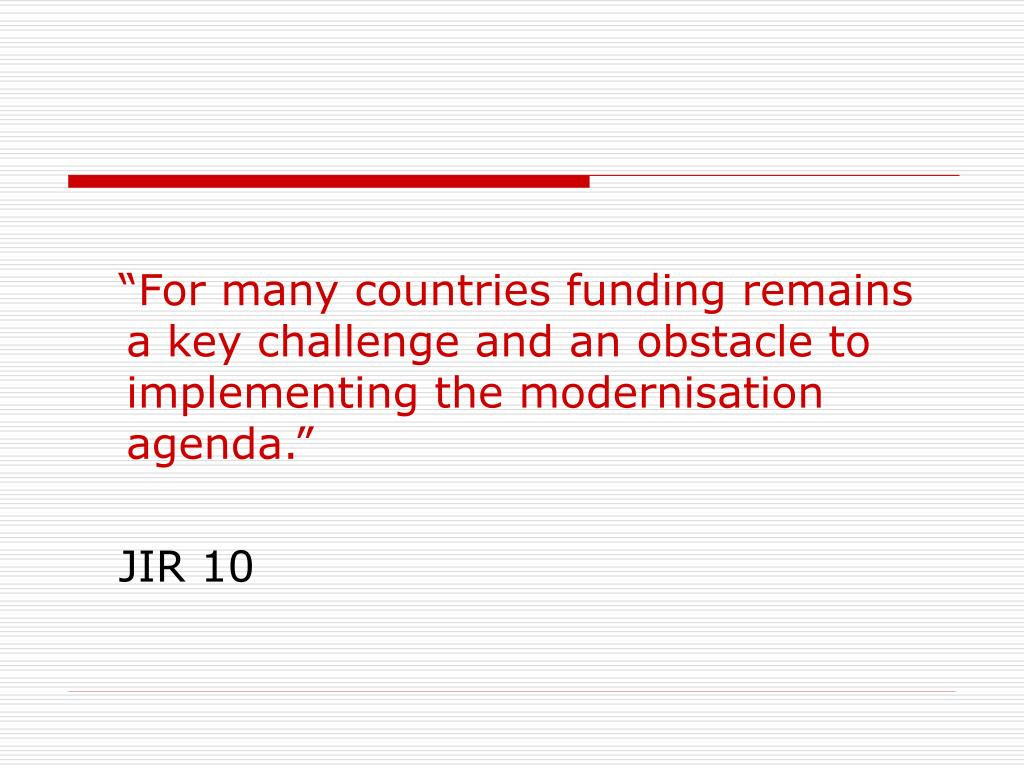 """For many countries funding remains a key challenge and an obstacle to implementing the modernisation agenda."""