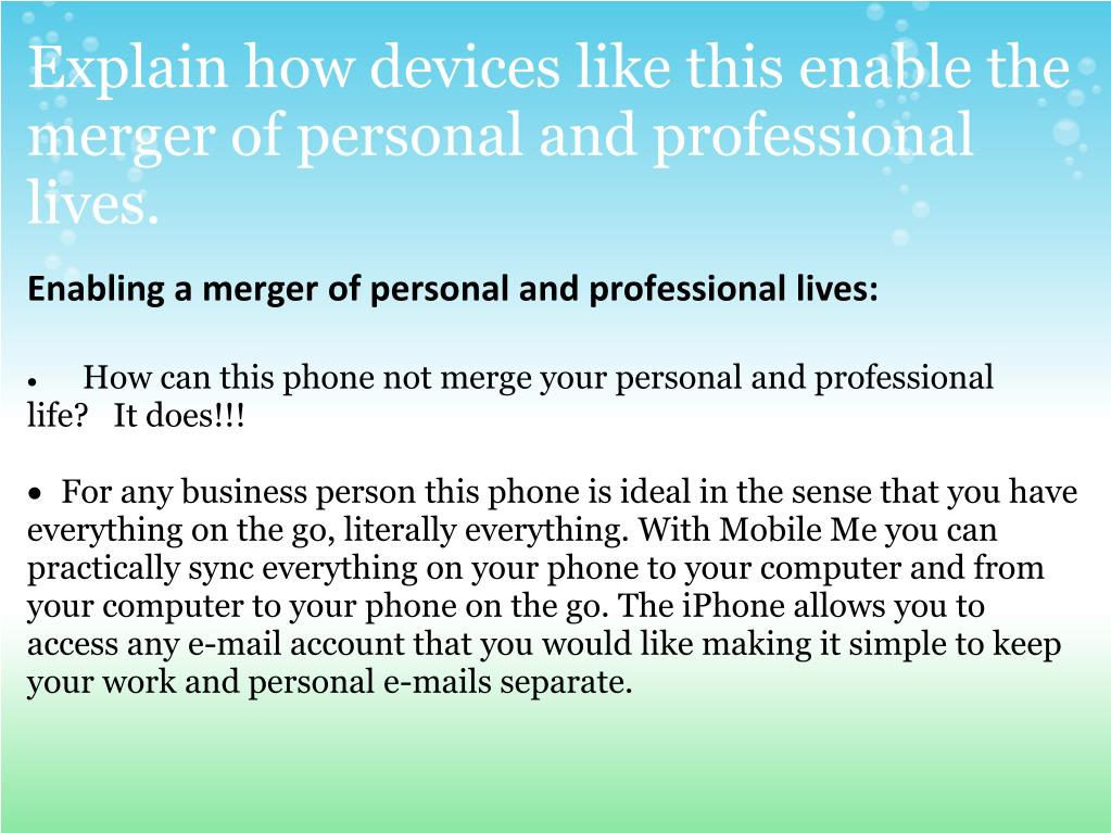 Explain how devices like this enable the merger of personal and professional lives.