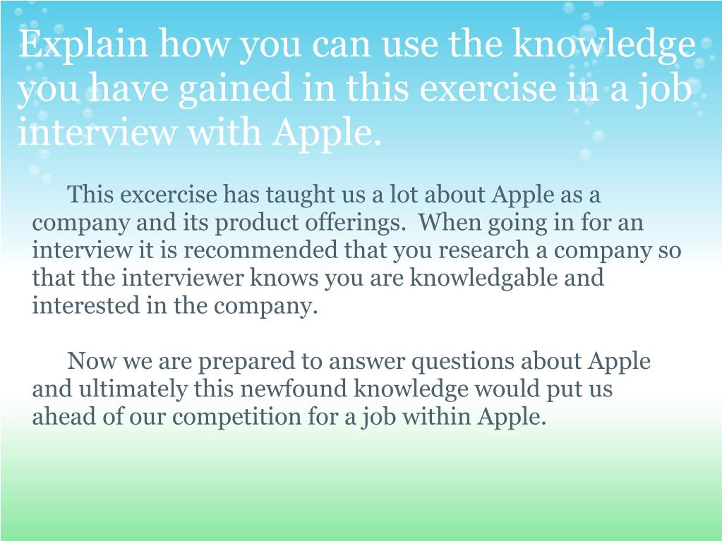 Explain how you can use the knowledge you have gained in this exercise in a job interview with Apple.