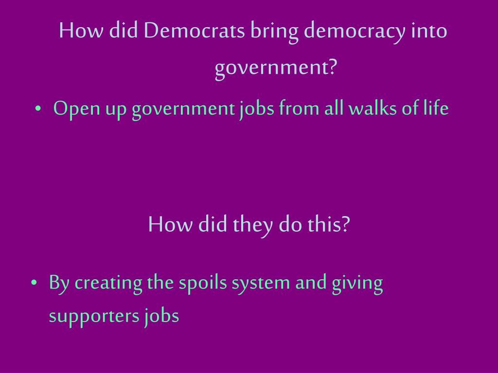 How did Democrats bring democracy into government?
