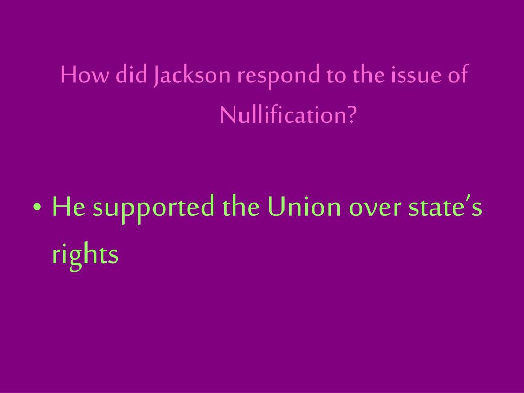How did Jackson respond to the issue of Nullification?