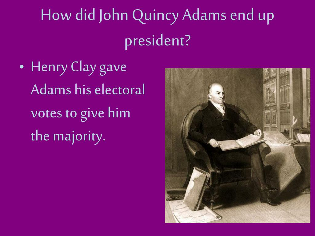 How did John Quincy Adams end up president?