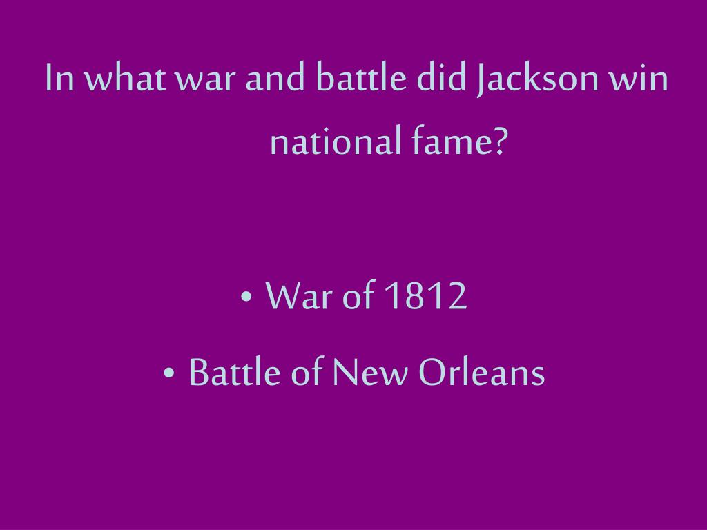 In what war and battle did Jackson win national fame?