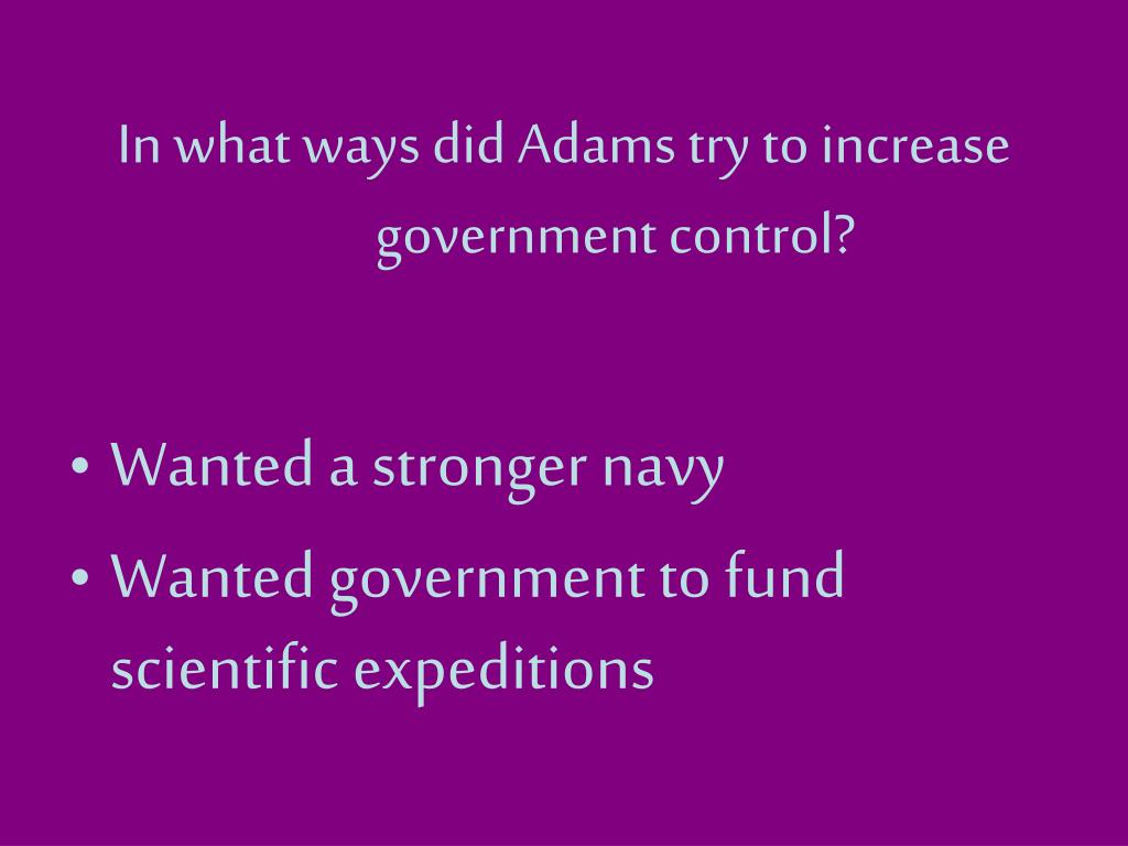 In what ways did Adams try to increase government control?