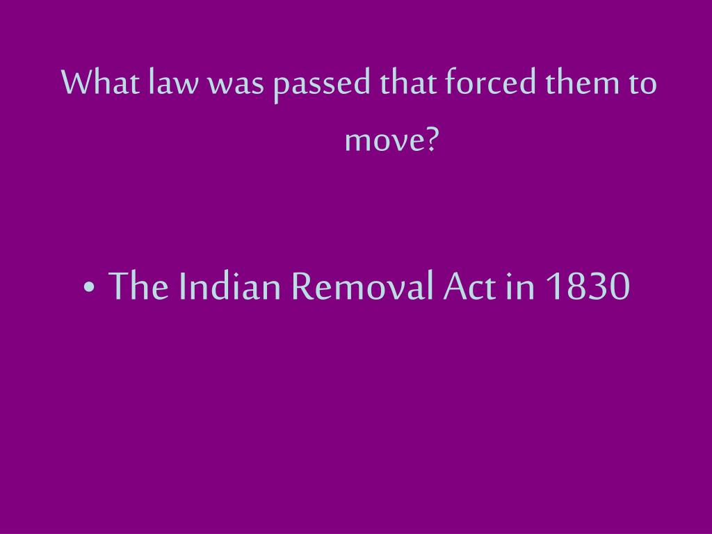 What law was passed that forced them to move?