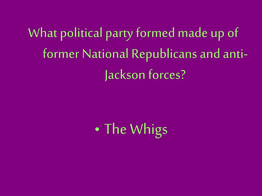 What political party formed made up of former National Republicans and anti-Jackson forces?