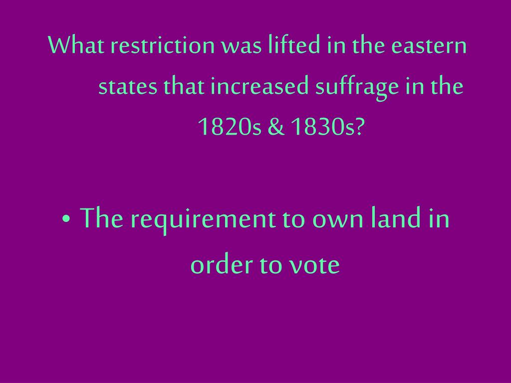 What restriction was lifted in the eastern states that increased suffrage in the 1820s & 1830s?