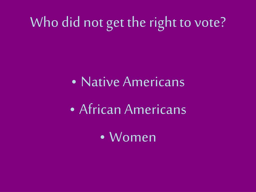 Who did not get the right to vote?