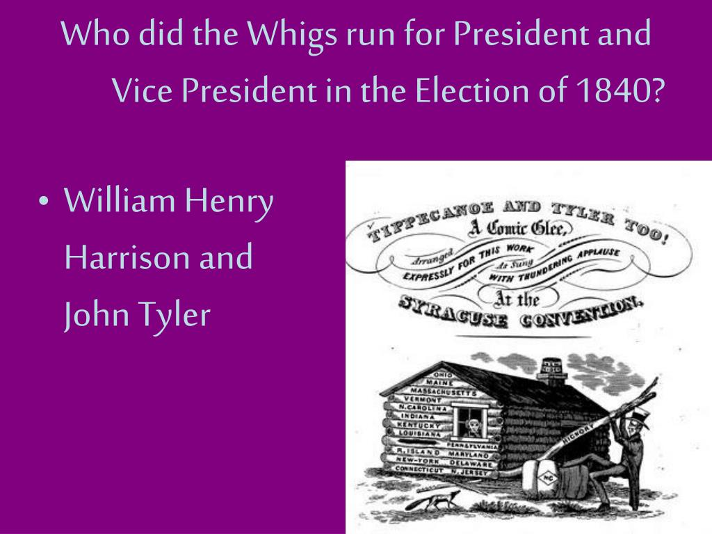 Who did the Whigs run for President and Vice President in the Election of 1840?