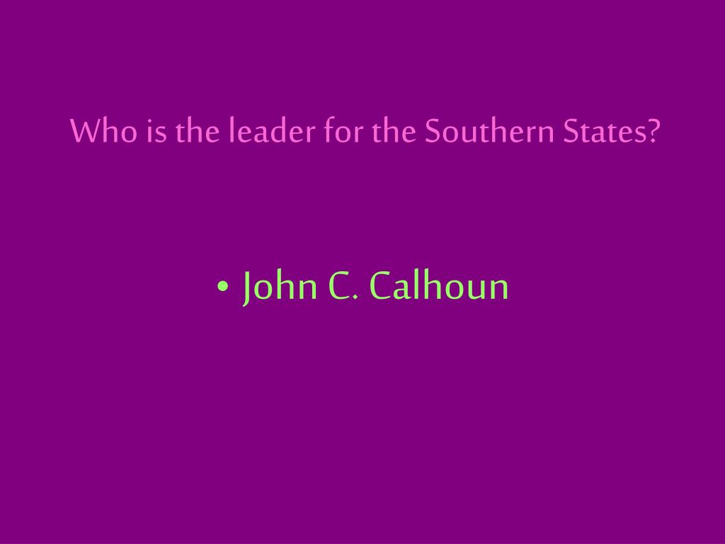 Who is the leader for the Southern States?