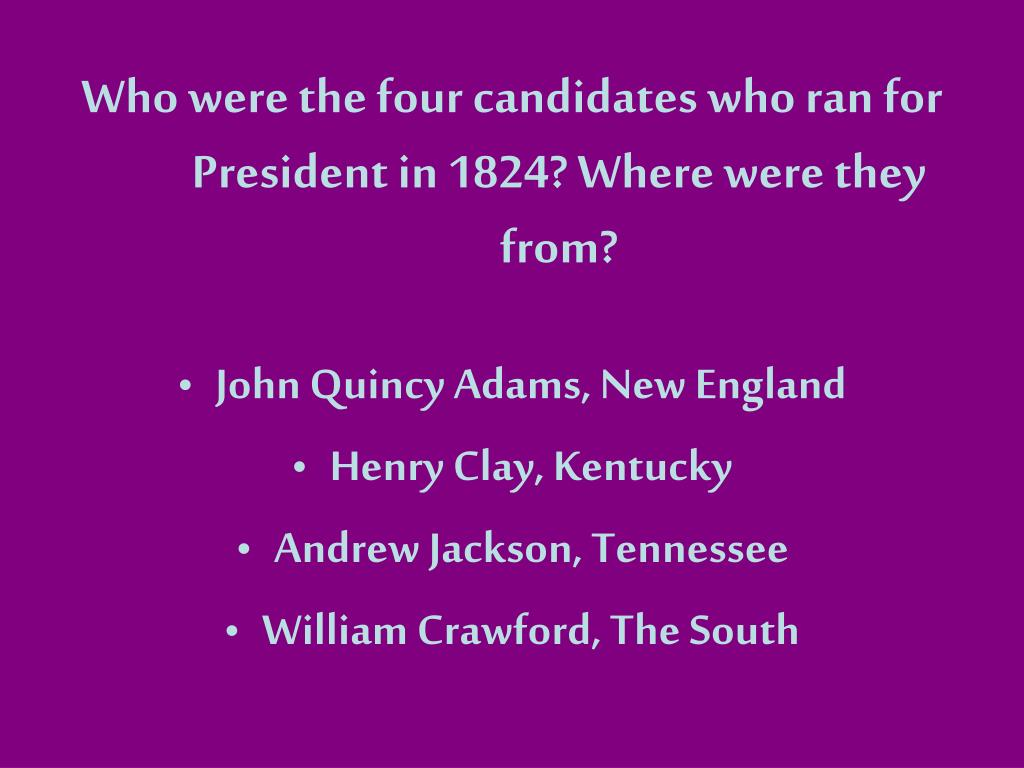 Who were the four candidates who ran for President in 1824? Where were they from?