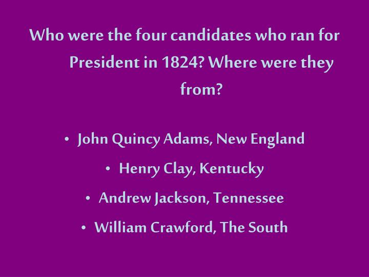Who were the four candidates who ran for president in 1824 where were they from