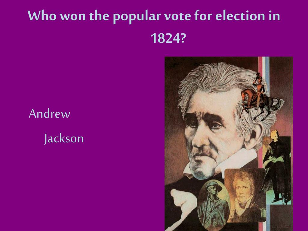 Who won the popular vote for election in 1824?