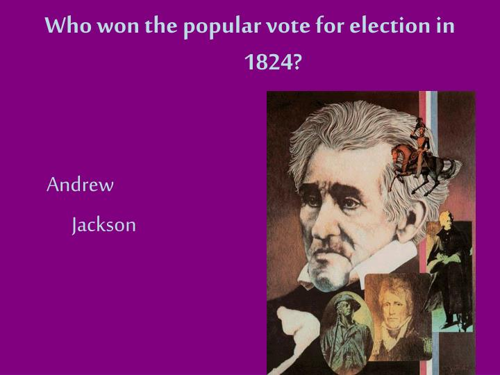 Who won the popular vote for election in 1824