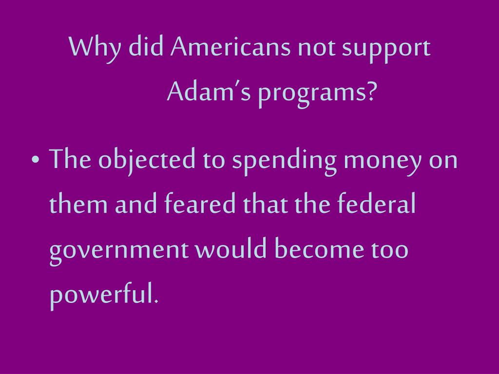 Why did Americans not support Adam's programs?