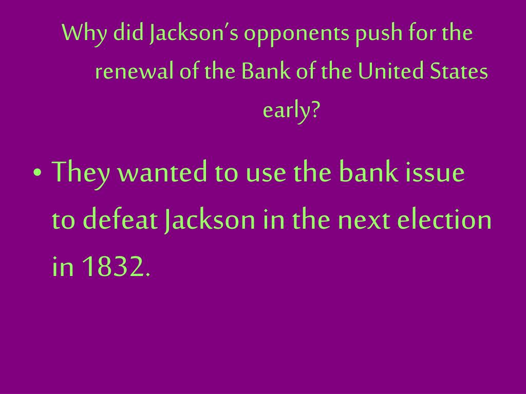 Why did Jackson's opponents push for the renewal of the Bank of the United States early?