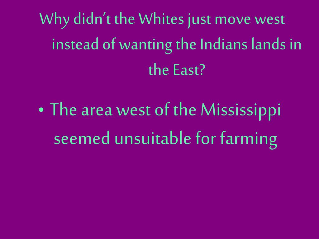 Why didn't the Whites just move west instead of wanting the Indians lands in the East?