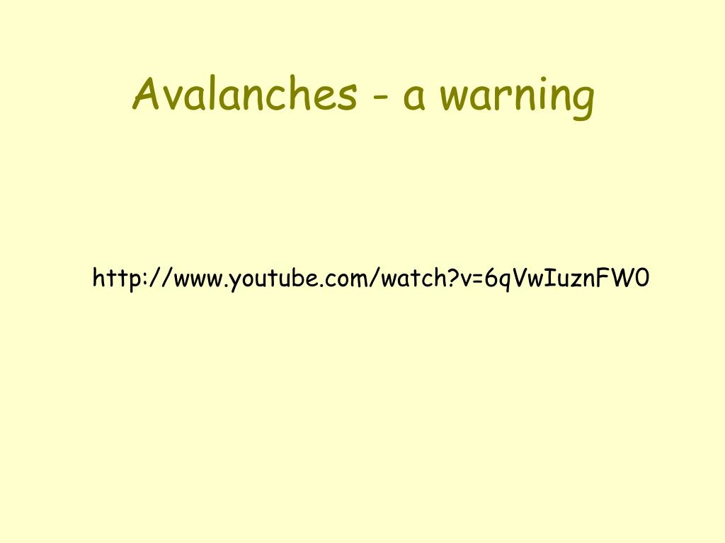 Avalanches - a warning