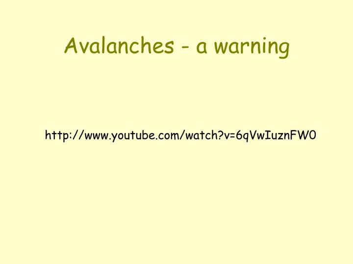Avalanches a warning
