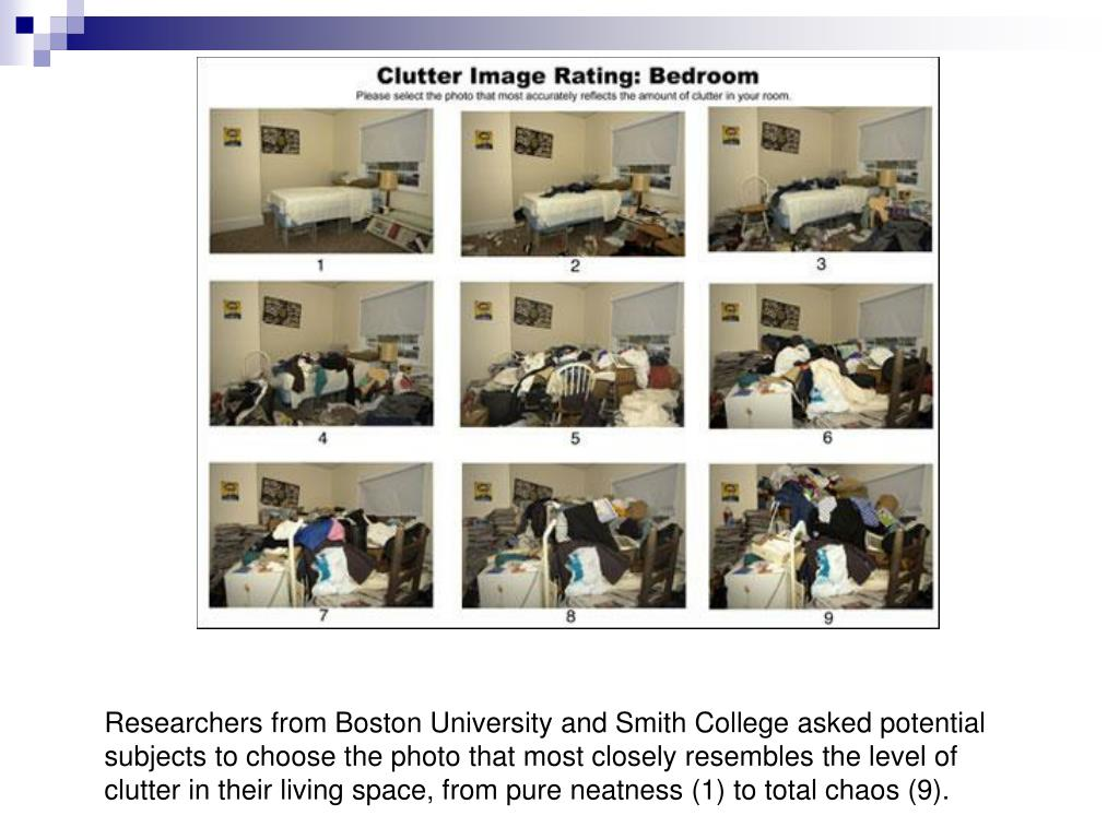 Researchers from Boston University and Smith College asked potential subjects to choose the photo that most closely resembles the level of clutter in their living space, from pure neatness (1) to total chaos (9).