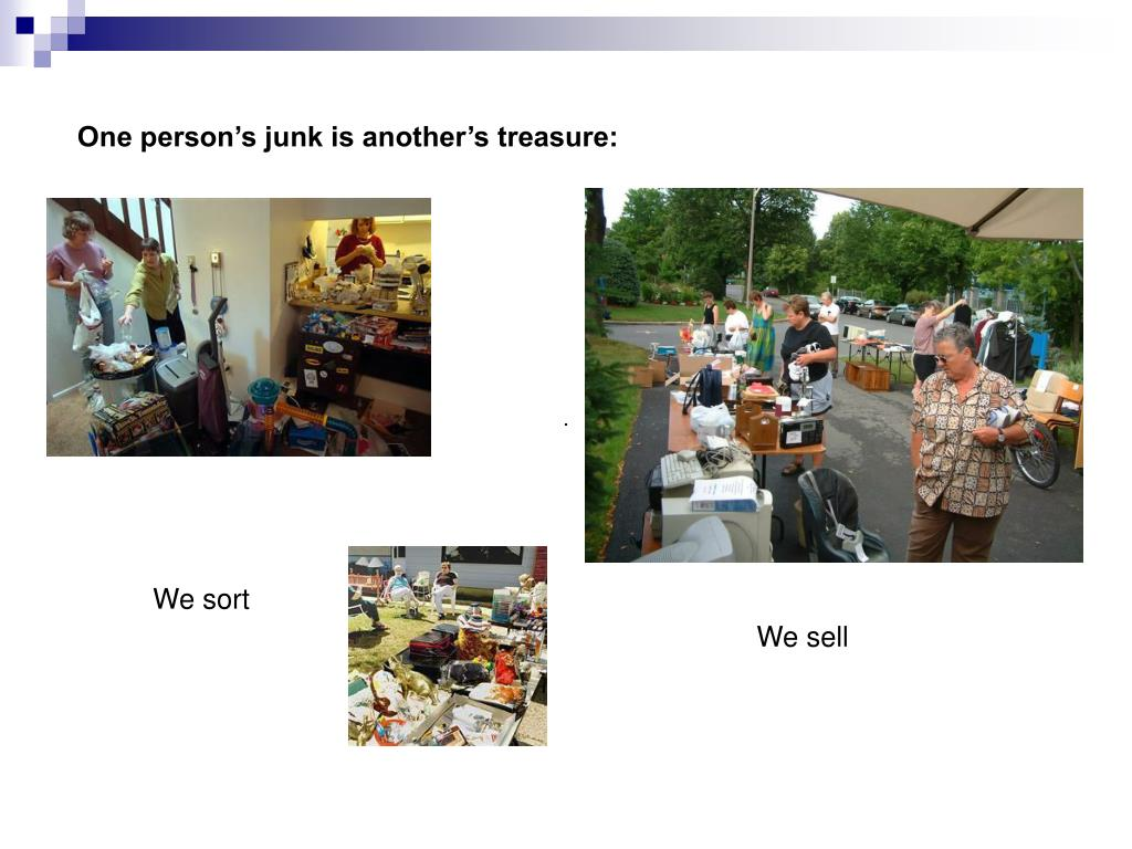 One person's junk is another's treasure:
