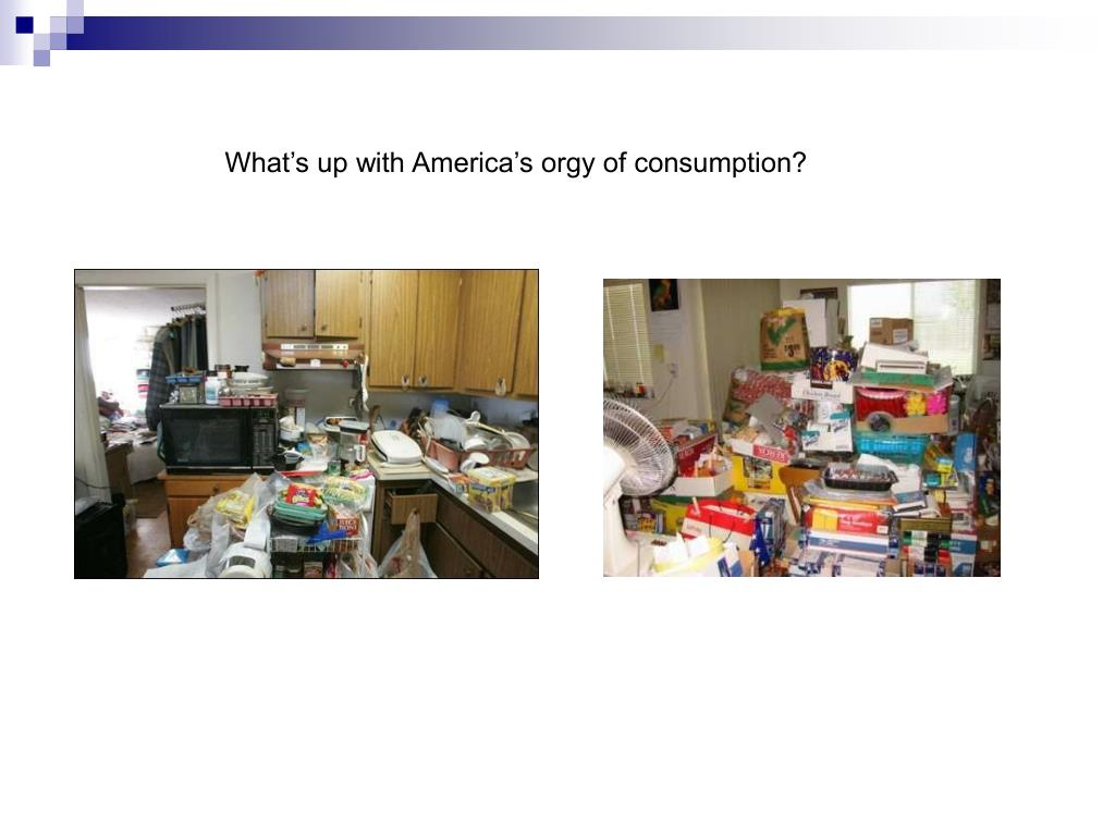 What's up with America's orgy of consumption?