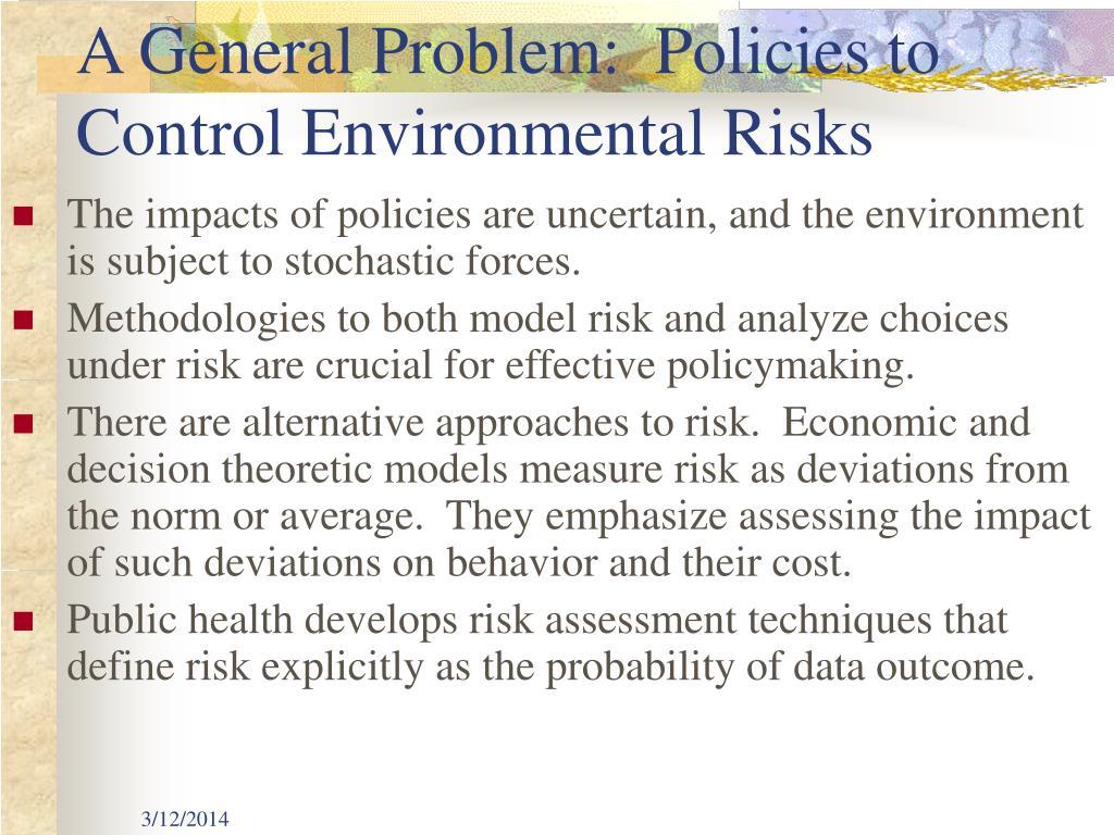 A General Problem:  Policies to Control Environmental Risks